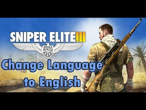 How to change language of Sniper Elite 3 - SOLUTION