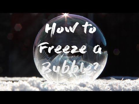 How to Freeze a Bubble?