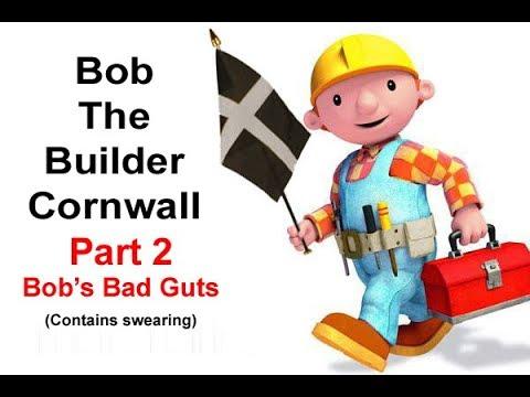 Bob Builder Cornwal Part 2 - Bob's Bad Guts