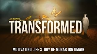 Transformed - Motivating Life Story Of Musab Ibn Umair