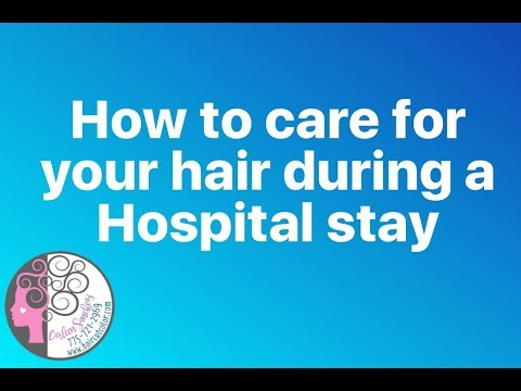 Curly Hair Tips: Hospital Hair Care What to do and how to care for your curls in hospital setting.