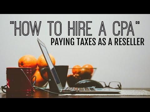 How to Hire a CPA (Certified Public Accountant) Paying Taxes as a Reseller