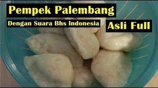 Pempek Palembang Asli  Enak -  Video Dengan Suara  Bhs indonesia FULL