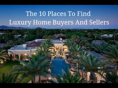 The 10 Places To Find Luxury Home Buyers And Sellers