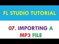 FL Studio 12 Tutorial - 07 - Importing a MP3 file into FL Studio