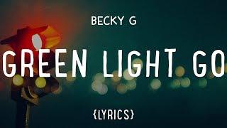 Becky G – Green Light Go (LYRICS)