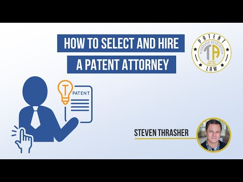 How To Select and Hire A Patent Attorney
