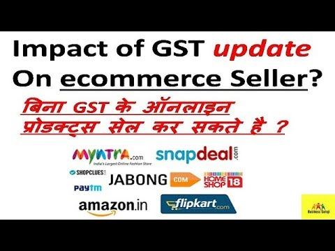GST update  Impact on eCommerce Sellers ! Impact of GST update On eCommerce Seller