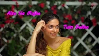 Deepika Padukone - Aise na mujhe tum dekho - Whatsapp status story