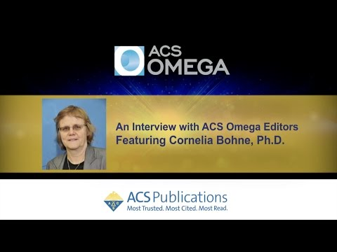 Interview with ACS Omega, Editor-in-Chief:  Cornelia Bohne, Ph.D.
