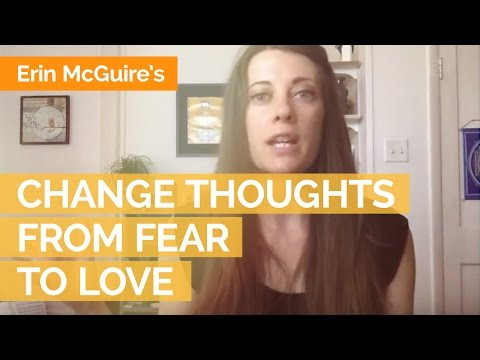 Changing Negative Thoughts-From Fear to Love