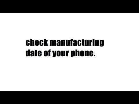 CHECK MANUFACTURING DATE OF YOUR PHONE