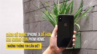 Cách sử dụng iPhone X dễ hơn khi không còn phím home - Những thông tin cần biết