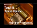 Touch It/Ariana Grande [Music Box]