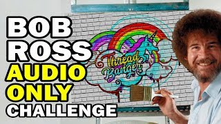 Bob Ross *AUDIO ONLY Challenge - Man vs Corinne Vs Art