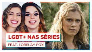 PERSONAGENS LGBT+ NAS SÉRIES feat Lorelay Fox