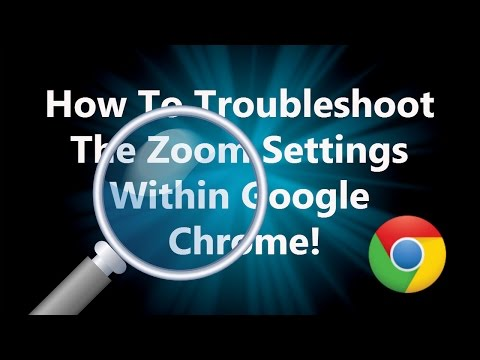 How to Troubleshoot the Zoom Settings in Google Chrome Browser