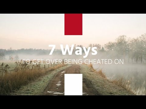7 Ways to Get Over Being Cheated On