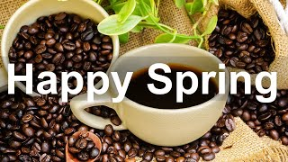 Happy Spring Time Jazz – Good Mood March Jazz and Bossa Nova Music to Relax