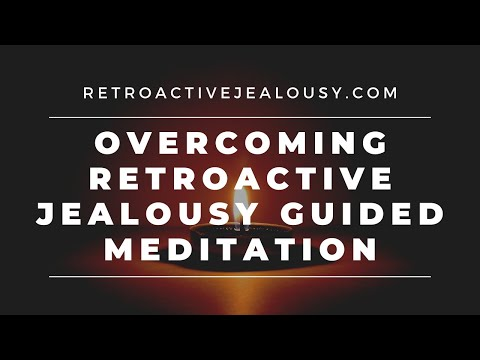 A Guided Meditation For Overcoming Retroactive Jealousy