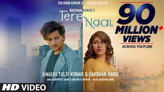 Tere Naal Video Song   Tulsi Kumar, Darshan Raval   Gurpreet Saini, Gautam G Sharma   Bhushan Kumar