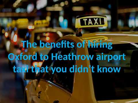 Why should you hire Oxford to Heathrow Airport Taxi?