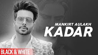 Kadar (Official B&W Video) | Mankirt Aulakh | Sukh Sanghera | Latest Punjabi Songs 2019