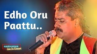 Edho Oru Paattu | Hariharan Live In Concert
