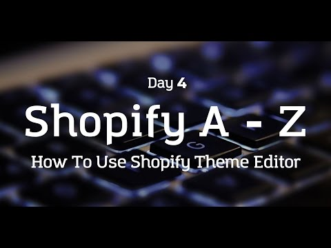 [Day 4] Shopify A to Z - How To Use The Shopify Theme Editor