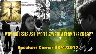 WHY DID JESUS ASK GOD TO SAVE HIM FROM THE CROSS [ SpeakersCorner ]