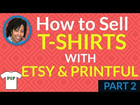 How to Sell T-Shirts With Etsy & Printful - Part 2