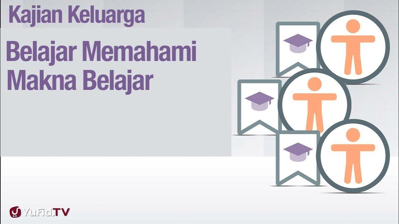 Fiqih Pendidikan Anak: Belajar Memahami Makna Belajar - Ustadz Abdullah Zaen, Lc., MA