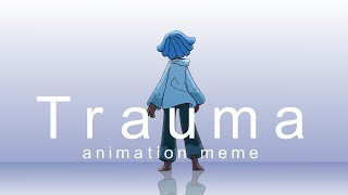 Trauma | Animation Meme (April Fools!)