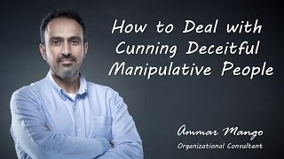 How to Deal with Cunning Deceitful Manipulative People