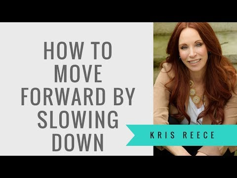 How to Move Forward by Slowing Down - Kris Reece - Spiritual Growth