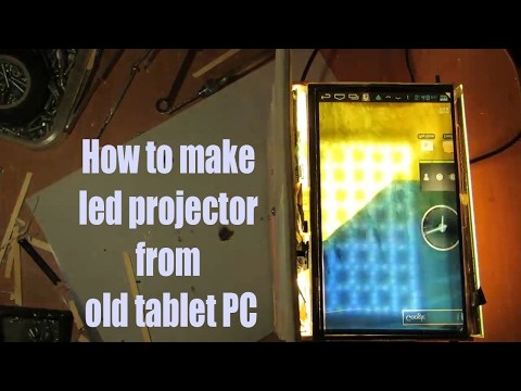 How to make a led projector from old tablet PC