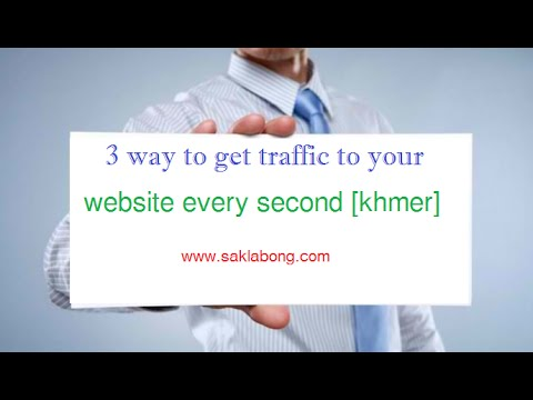 3 way to get traffic to your website every second [khmer]