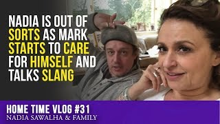 HomeTime #31 - Nadia is Out of SORTS as Mark STARTS to CARE for HIMSELF and Talks SLANG,