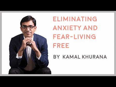 Eliminating Anxiety And Fear - Living Free | Kamal Khurana || Latest Video 2017