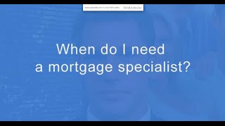 When Do I Need A Mortgage Specialist Adam Grocke