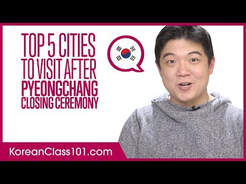 Top 5 Cities to Visit after PyeongChang Closing Ceremony