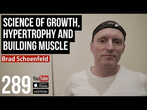 Science of Growth, Hypertrophy and Building Muscle w/ Brad Schoenfeld - 289