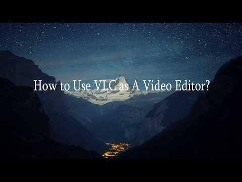 How to Use VLC as A Video Editor