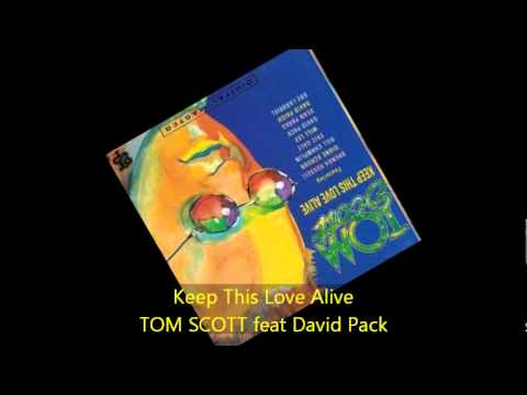 Tom Scott - KEEP THIS LOVE ALIVE feat David Pack