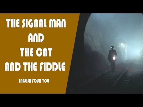 The Signal-Man And The Cat And The Fiddle