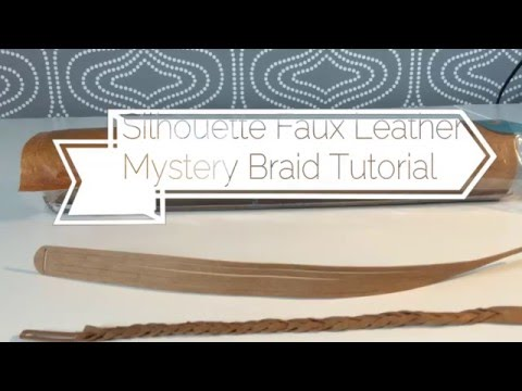 Silhouette Faux Leather Mystery Braid Tutorial