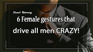 6 Female gestures that drive all men CRAZY!