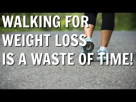 Walking   For Weight Loss Is  A Waste Of Time!