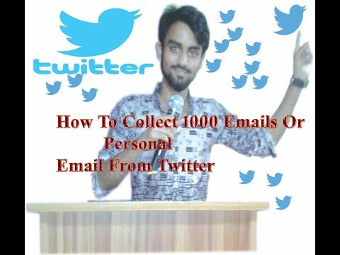 How To Collect Unlimited Email Or Personal address Emaiil From Twitter 2017
