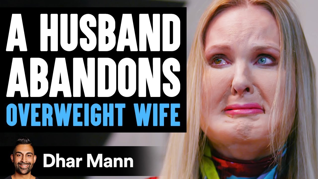 Husband Abandons Overweight Wife, Then Lives to Regret The Decision He Made | Dhar Mann